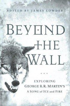 За стеной: открывая мир Песни Льда и Пламени Джорджа Мартина